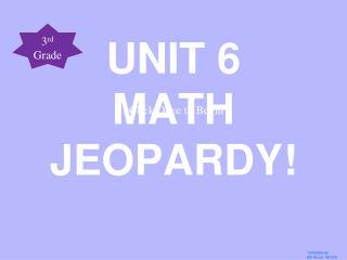 UNIT 6  MATH JEOPARDY!