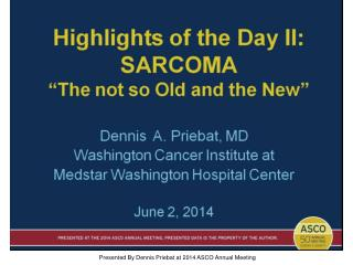"""Highlights of the Day II:<br />SARCOMA<br />""""The not so Old and the New"""""""