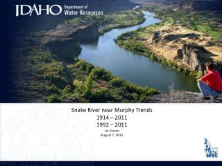 Snake River near Murphy Trends 1914 – 2011 1992 – 2011 Liz Cresto August 7, 2012