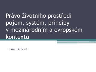 Právo životního prostředí pojem, systém, principy  v mezinárodním a evropském kontextu