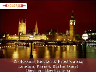 Professors  Kiecker  & Prost's 2014 London, Paris & Berlin Tour! March  13 –  March  22, 2014