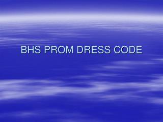 BHS PROM DRESS CODE