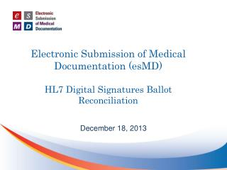Electronic Submission of Medical Documentation (esMD) HL7 Digital Signatures Ballot Reconciliation