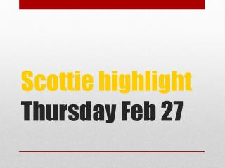 Scottie highlight Thursday Feb 27