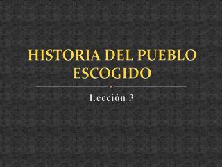 HISTORIA DEL PUEBLO ESCOGIDO
