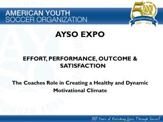 AYSO EXPO EFFORT, PERFORMANCE, OUTCOME & SATISFACTION