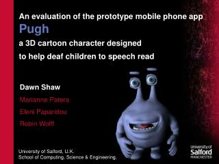 An evaluation of the prototype mobile phone app  Pugh a 3D cartoon character designed