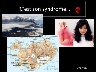 C est son syndrome