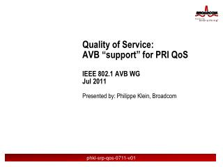 "Quality of Service: AVB ""support"" for PRI  QoS IEEE 802.1 AVB WG  Jul 2011"