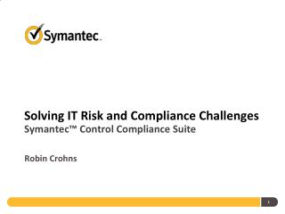 Solving IT Risk and Compliance Challenges Symantec™ Control Compliance Suite