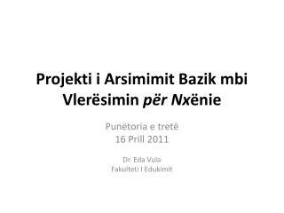 Projekti  i Arsimimit Bazik  mbi Vler�simin  p�r  Nx �nie