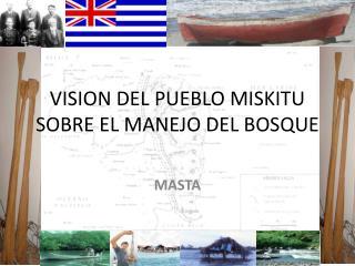 VISION DEL PUEBLO  MISKITU SOBRE EL MANEJO DEL BOSQUE