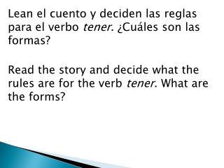 Lean el  cuento  y  deciden las reglas para  el  verbo tener . ¿ Cuáles  son  las formas ?