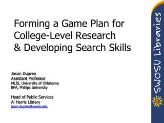 Forming a Game Plan for College-Level Research  & Developing Search Skills