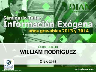 Conferencista WILLIAM  RODRÍGUEZ Enero 2014