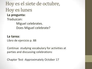 Hoy  es  el  siete  de  octubre ,  Hoy  es lunes