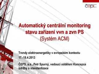 Automatický  centrální monitoring stavu  zařízení  vvn  a  zvn PS ( Systém  ACM)