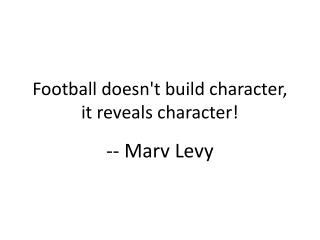 Football doesn't build character, it reveals character!