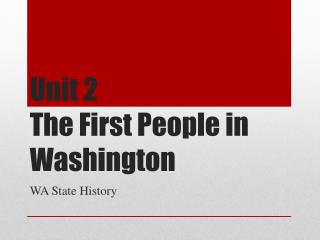 Unit 2 The First People in Washington