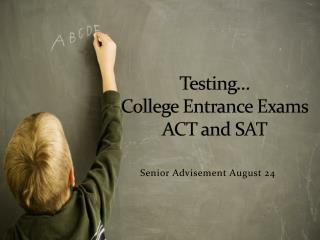 Testing… College  Entrance Exams ACT and SAT