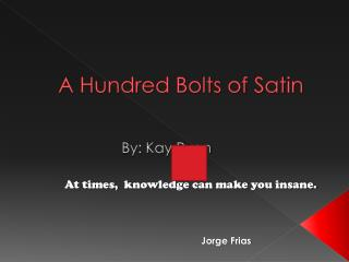 A Hundred Bolts of Satin