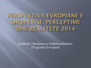 Perspektiva Evropiane e shqipërisë: perceptime dhe realitete 2014