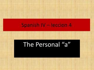 Spanish IV – leccion 4