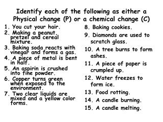 Identify each of the following as either a Physical change (P) or a chemical change (C)