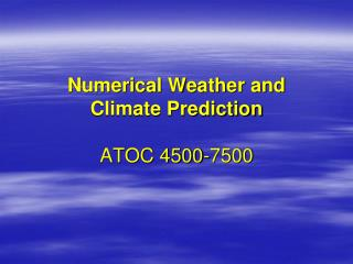 Numerical Weather and  Climate Prediction ATOC 4500-7500
