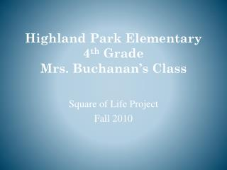 Highland Park Elementary 4 th  Grade Mrs. Buchanan's Class