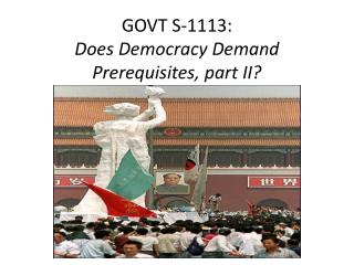 GOVT S-1113: Does Democracy Demand Prerequisites, part II?