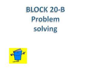 BLOCK 20-B Problem solving