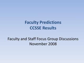 Faculty Predictions CCSSE Results Faculty and Staff Focus Group Discussions November 2008