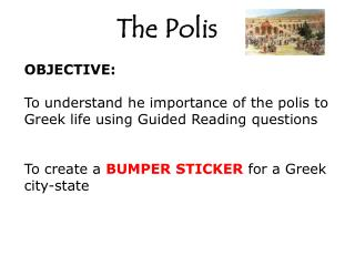 OBJECTIVE: To understand he importance of the polis to Greek life using Guided Reading questions