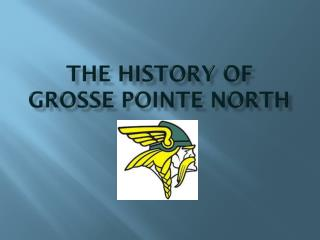 The History of  Grosse Pointe North