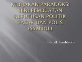 Kebijakan Paradoks:  Seni  Pembuatan Keputusan Politik Pasar  dan  Polis (Symbol)