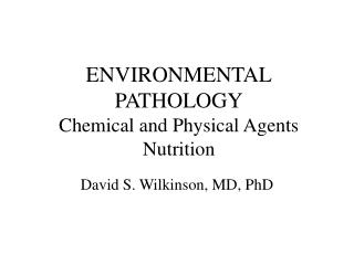ENVIRONMENTAL PATHOLOGY Chemical and Physical Agents Nutrition