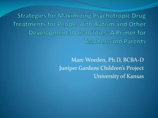Marc  Weeden ,  Ph.D , BCBA-D Juniper Gardens Children's Project University of Kansas