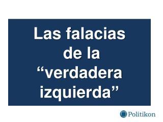 "Las  falacias  de la  "" verdadera izquierda """