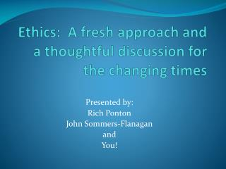 Ethics:  A fresh approach and a thoughtful discussion for the changing  times