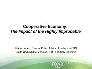 Cooperative Economy :  The Impact of the  Highly  Improbable