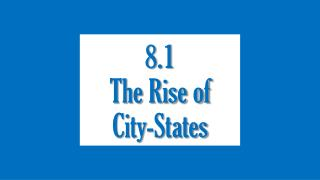 8.1 The Rise of  City-States