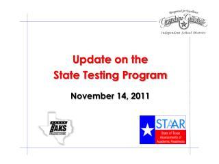 Update on the  State Testing Program November 14, 2011