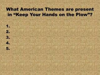 "What American Themes are present in ""Keep Your Hands on the Plow""?"
