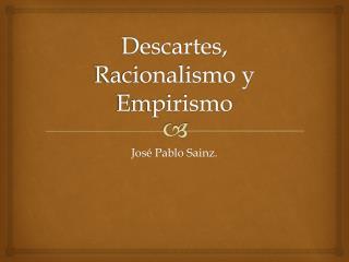 Descartes, Racionalismo y Empirismo