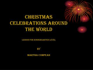 Christmas Celebrations Around the  World Lesson For Kindergarten level By Martha  Compean