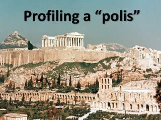 "Profiling a ""polis"""