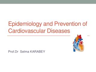 Epidemiology a nd Prevention  of  Cardiovascular Diseases