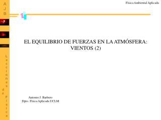 EL EQUILIBRIO DE FUERZAS EN LA ATMÓSFERA: VIENTOS (2)