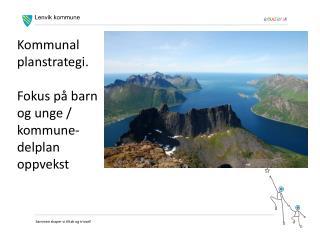 Kommunal   planstrategi. Fokus på barn og unge / kommune-delplan oppvekst